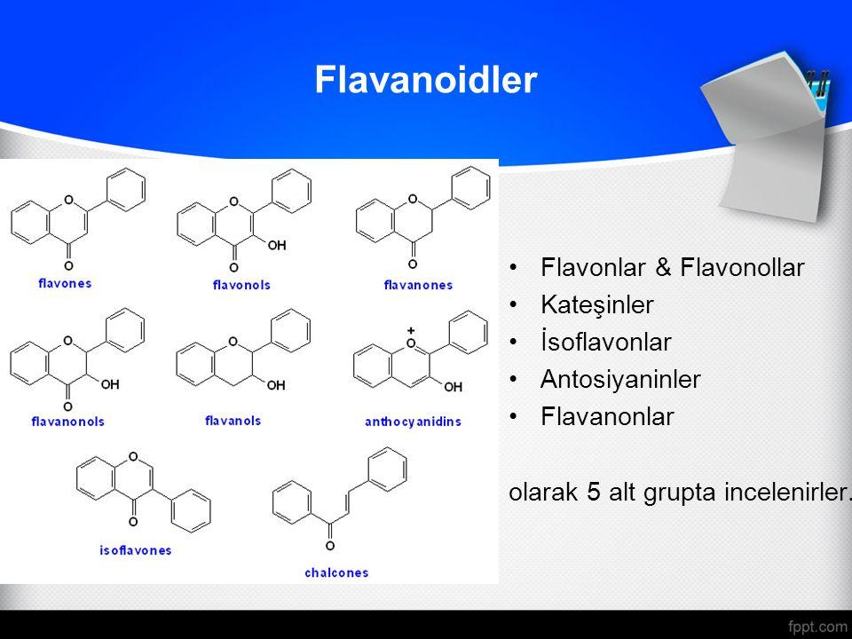 Flavanoidler Flavonlar & Flavonollar Kateşinler İsoflavonlar Antosiyaninler Flavanonlar olarak 5 alt grupta incelenirler.