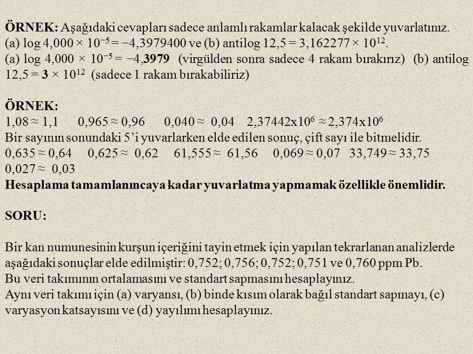 SORU: Bir kan numunesinin kurşun içeriğini tayin etmek için yapılan tekrarlanan analizlerde aşağıdaki sonuçlar elde edilmiştir: 0,752; 0,756; 0,752; 0,751 ve 0,760 ppm Pb.