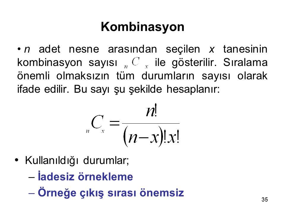 35 Kombinasyon n adet nesne arasından seçilen x tanesinin kombinasyon sayısı ile gösterilir.