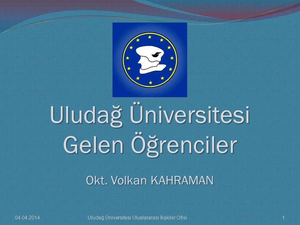 Uludağ Üniversitesi Gelen Öğrenciler Okt. Volkan KAHRAMAN 04.04.20141Uludağ Üniversitesi Uluslararası İlişkiler Ofisi