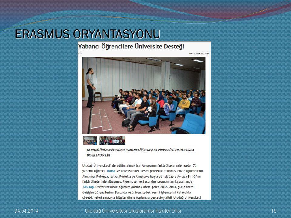 ERASMUS ORYANTASYONU 04.04.201415Uludağ Üniversitesi Uluslararası İlişkiler Ofisi