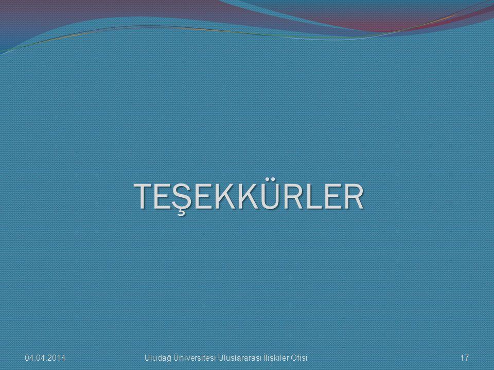 TEŞEKKÜRLER 04.04.201417Uludağ Üniversitesi Uluslararası İlişkiler Ofisi