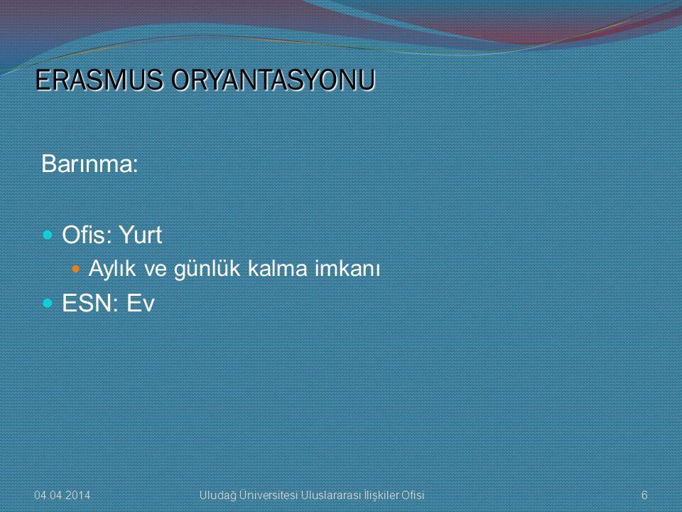 ERASMUS ORYANTASYONU Oryantasyon Ofis: LA Kayıt Sağlık sigortası İkamet tezkeresi 04.04.20147Uludağ Üniversitesi Uluslararası İlişkiler Ofisi
