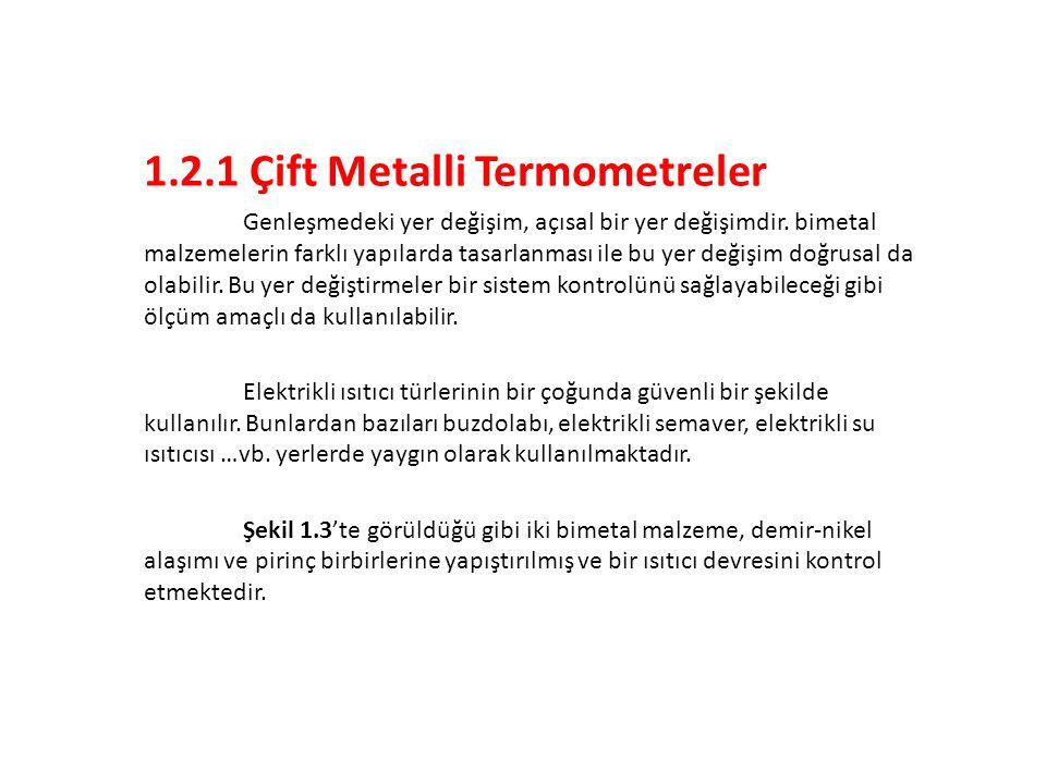 1.2.1 Çift Metalli Termometreler Genleşmedeki yer değişim, açısal bir yer değişimdir. bimetal malzemelerin farklı yapılarda tasarlanması ile bu yer de