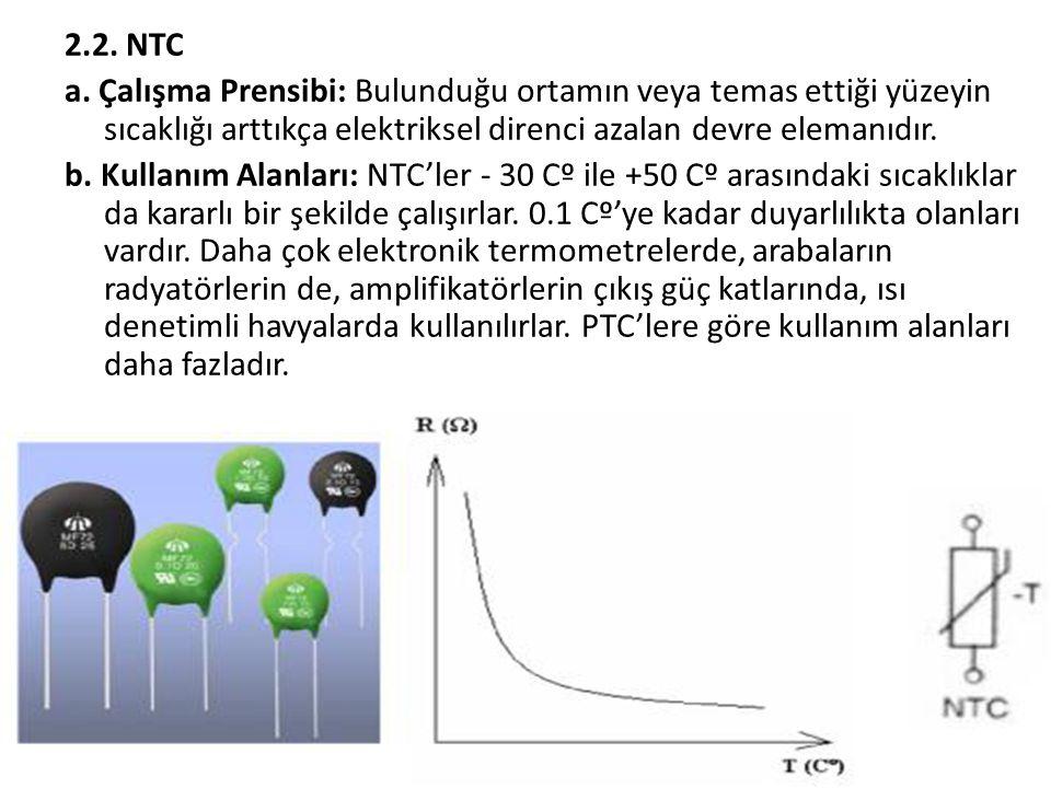 2.2. NTC a. Çalışma Prensibi: Bulunduğu ortamın veya temas ettiği yüzeyin sıcaklığı arttıkça elektriksel direnci azalan devre elemanıdır. b. Kullanım