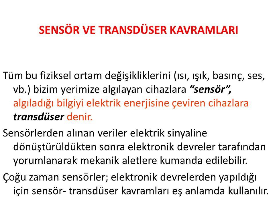 """SENSÖR VE TRANSDÜSER KAVRAMLARI Tüm bu fiziksel ortam değişikliklerini (ısı, ışık, basınç, ses, vb.) bizim yerimize algılayan cihazlara """"sensör"""", algı"""
