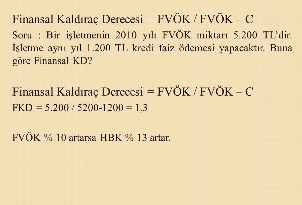 Finansal Kaldıraç Derecesi = FVÖK / FVÖK – C Soru : Bir işletmenin 2010 yılı FVÖK miktarı 5.200 TL'dir. İşletme aynı yıl 1.200 TL kredi faiz ödemesi y