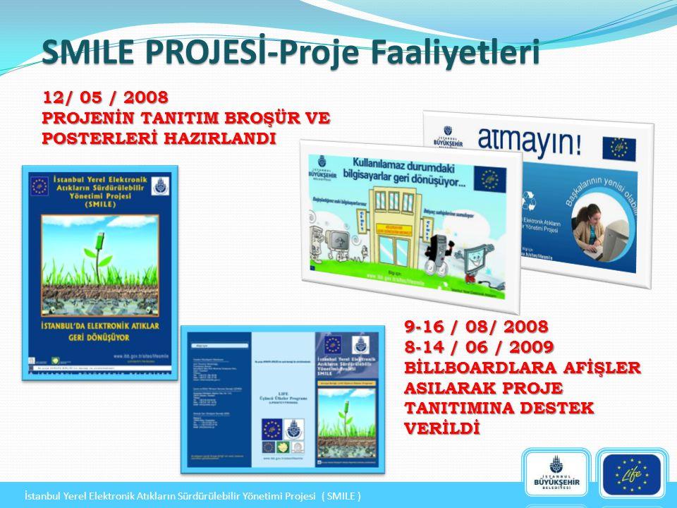 12/ 05 / 2008 PROJENİN TANITIM BROŞÜR VE POSTERLERİ HAZIRLANDI SMILE PROJESİ-Proje Faaliyetleri 9-16 / 08/ 2008 8-14 / 06 / 2009 BİLLBOARDLARA AFİŞLER ASILARAK PROJE TANITIMINA DESTEK VERİLDİ İstanbul Yerel Elektronik Atıkların Sürdürülebilir Yönetimi Projesi ( SMILE )