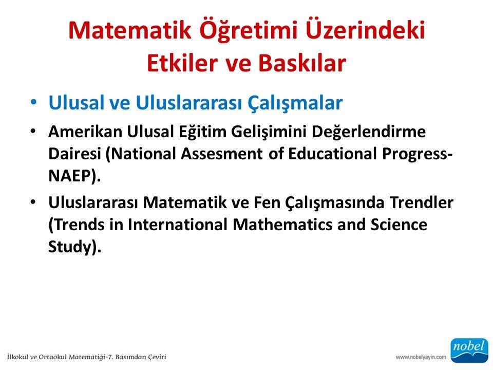 Matematik Öğretimi Üzerindeki Etkiler ve Baskılar Ulusal ve Uluslararası Çalışmalar Amerikan Ulusal Eğitim Gelişimini Değerlendirme Dairesi (National Assesment of Educational Progress- NAEP).