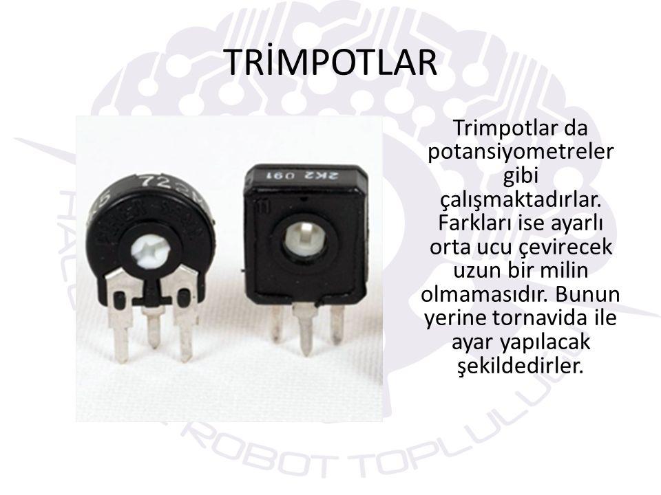 TRİMPOTLAR Trimpotlar da potansiyometreler gibi çalışmaktadırlar.