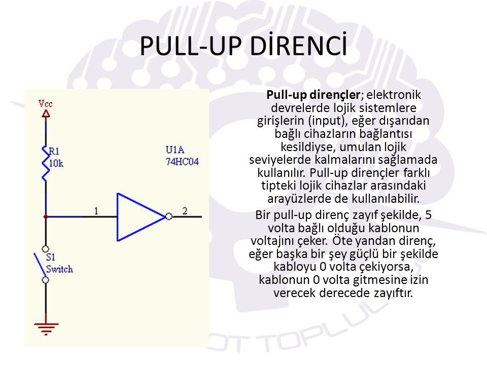 PULL-UP DİRENCİ Pull-up dirençler; elektronik devrelerde lojik sistemlere girişlerin (input), eğer dışarıdan bağlı cihazların bağlantısı kesildiyse, umulan lojik seviyelerde kalmalarını sağlamada kullanılır.