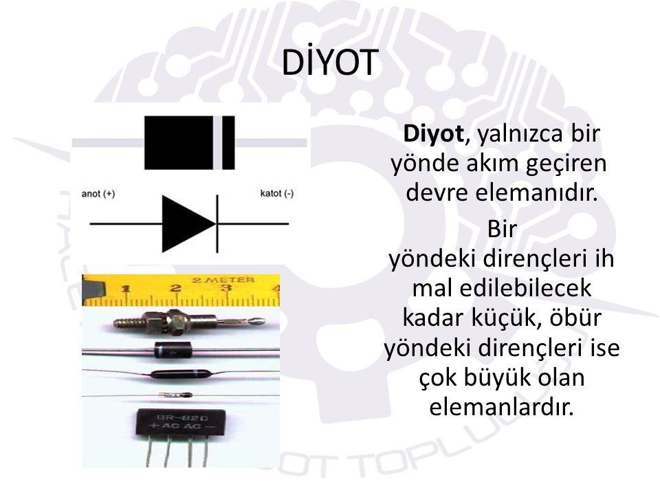 DİYOT Diyot, yalnızca bir yönde akım geçiren devre elemanıdır.