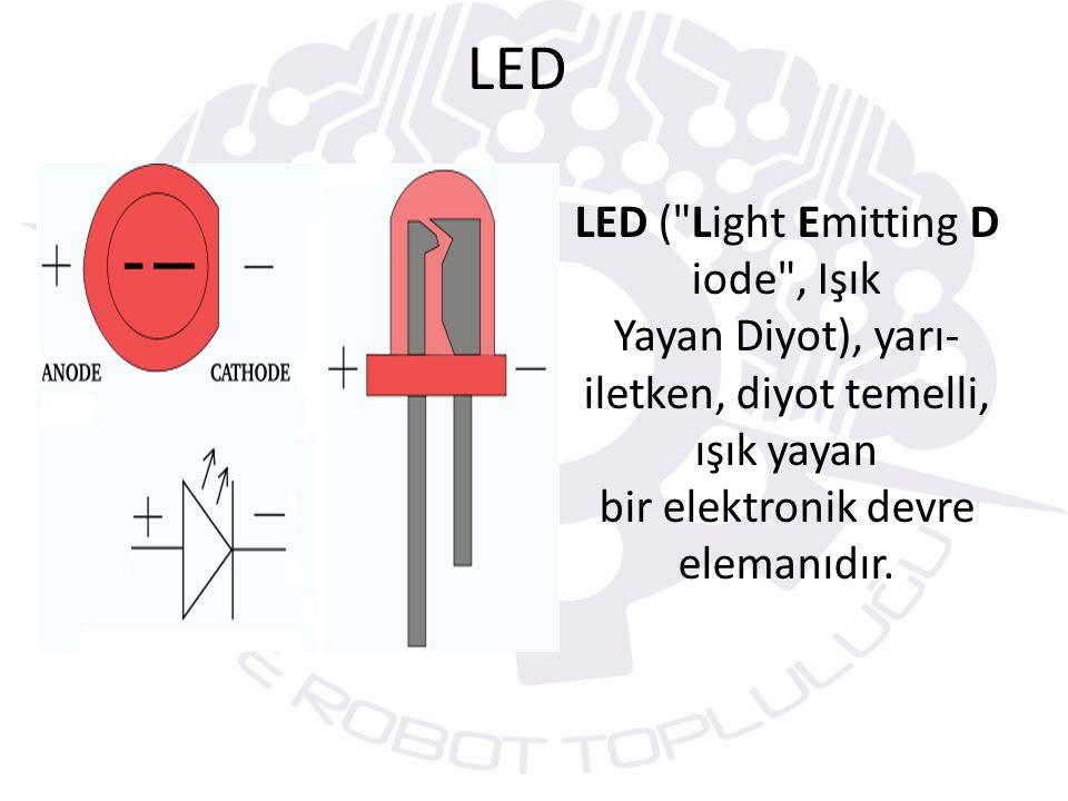 LED LED ( Light Emitting D iode , Işık Yayan Diyot), yarı- iletken, diyot temelli, ışık yayan bir elektronik devre elemanıdır.