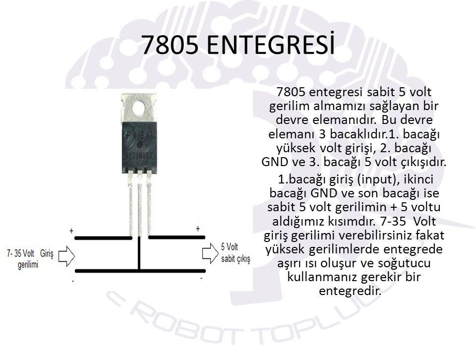 7805 ENTEGRESİ 7805 entegresi sabit 5 volt gerilim almamızı sağlayan bir devre elemanıdır.