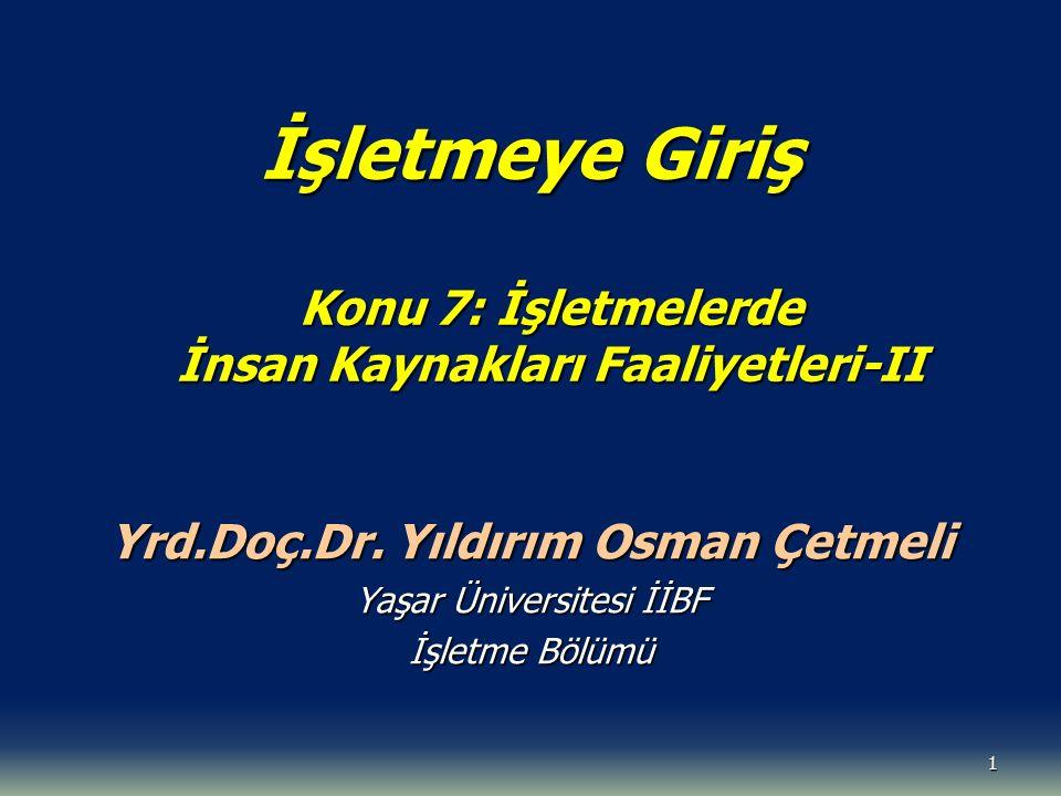 1 İşletmeye Giriş Konu 7: İşletmelerde İnsan Kaynakları Faaliyetleri-II Yrd.Doç.Dr. Yıldırım Osman Çetmeli Yaşar Üniversitesi İİBF İşletme Bölümü