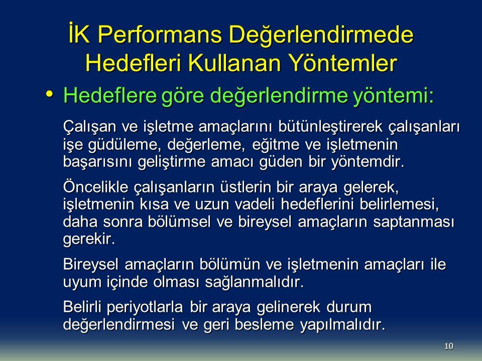 10 İK Performans Değerlendirmede Hedefleri Kullanan Yöntemler Hedeflere göre değerlendirme yöntemi: Hedeflere göre değerlendirme yöntemi: Çalışan ve i