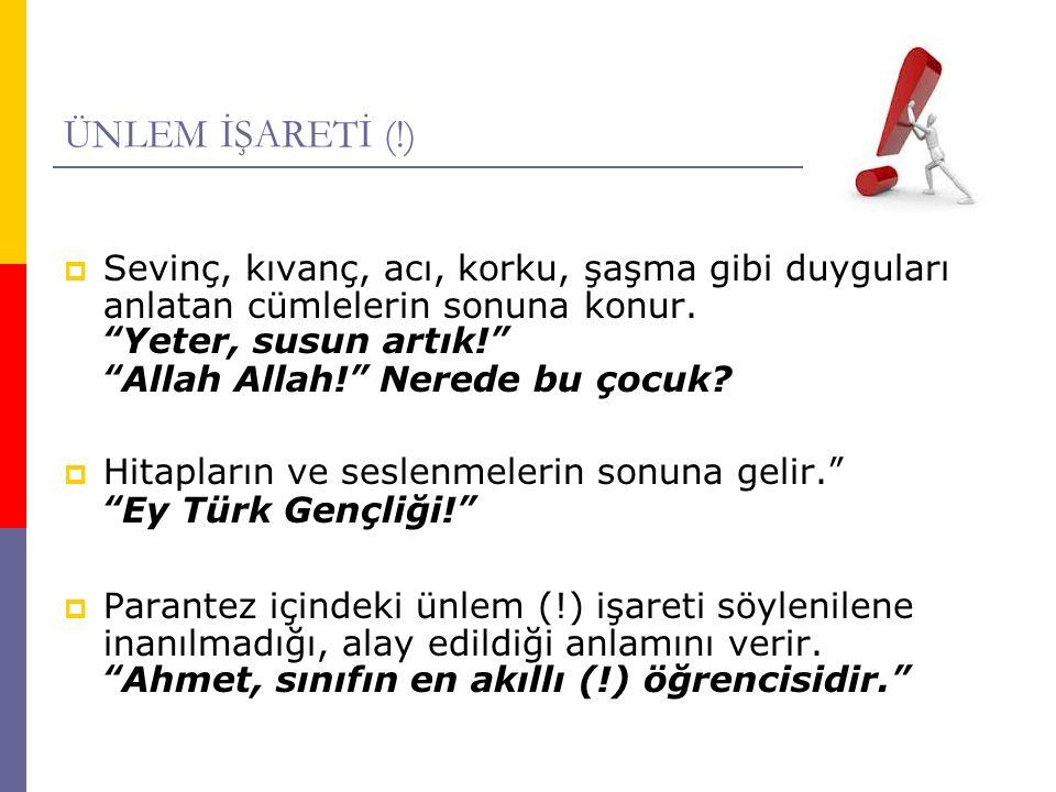 """ÜNLEM İŞARETİ (!)  Sevinç, kıvanç, acı, korku, şaşma gibi duyguları anlatan cümlelerin sonuna konur. """"Yeter, susun artık!"""" """"Allah Allah!"""" Nerede bu ç"""