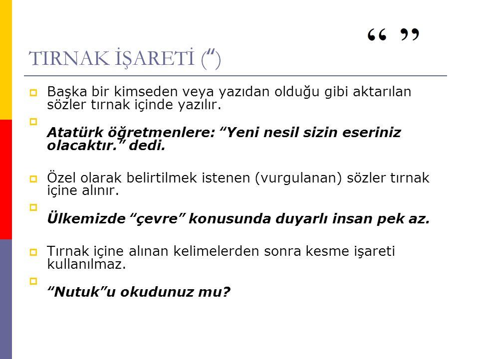 """TIRNAK İŞARETİ ("""")  Başka bir kimseden veya yazıdan olduğu gibi aktarılan sözler tırnak içinde yazılır.  Atatürk öğretmenlere: """"Yeni nesil sizin ese"""