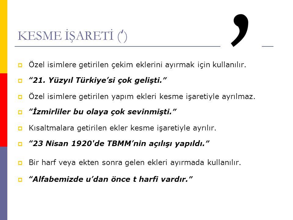 """KESME İŞARETİ (')  Özel isimlere getirilen çekim eklerini ayırmak için kullanılır.  """"21. Yüzyıl Türkiye'si çok gelişti.""""  Özel isimlere getirilen y"""