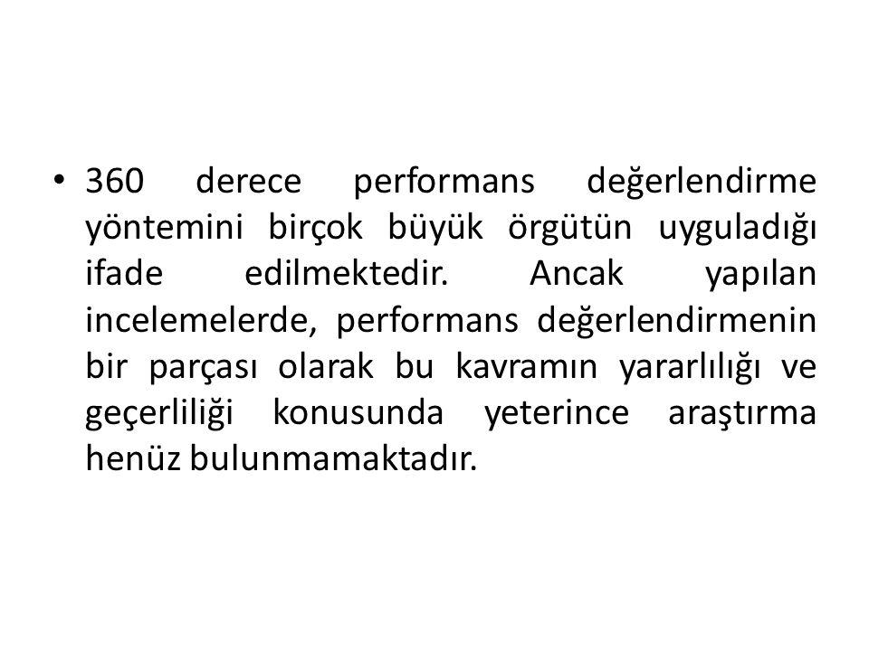 360 derece performans değerlendirme yöntemini birçok büyük örgütün uyguladığı ifade edilmektedir. Ancak yapılan incelemelerde, performans değerlendirm
