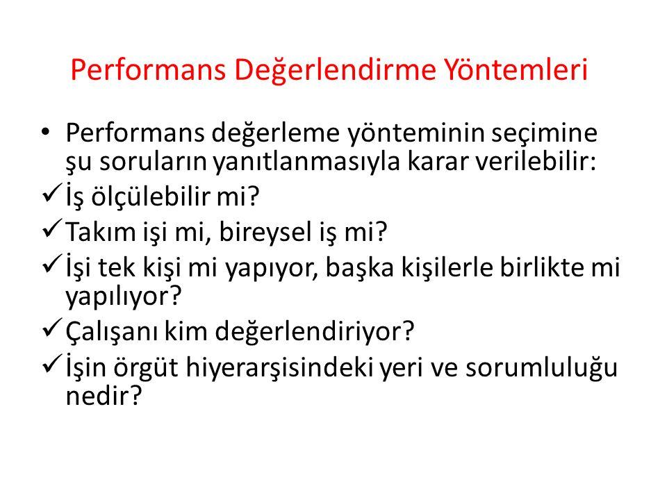 Performans Değerlendirme Yöntemleri Performans değerleme yönteminin seçimine şu soruların yanıtlanmasıyla karar verilebilir: İş ölçülebilir mi? Takım