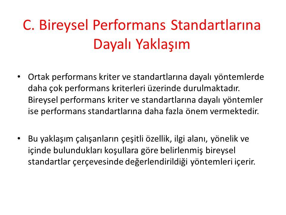 C. Bireysel Performans Standartlarına Dayalı Yaklaşım Ortak performans kriter ve standartlarına dayalı yöntemlerde daha çok performans kriterleri üzer