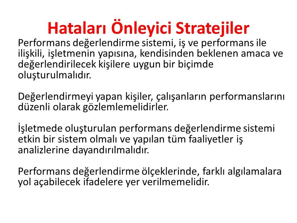 Hataları Önleyici Stratejiler Performans değerlendirme sistemi, iş ve performans ile ilişkili, işletmenin yapısına, kendisinden beklenen amaca ve değe
