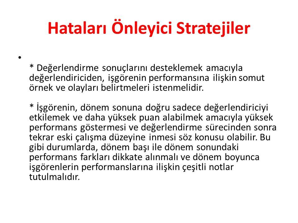 Hataları Önleyici Stratejiler * Değerlendirme sonuçlarını desteklemek amacıyla değerlendiriciden, işgörenin performansına ilişkin somut örnek ve olayl