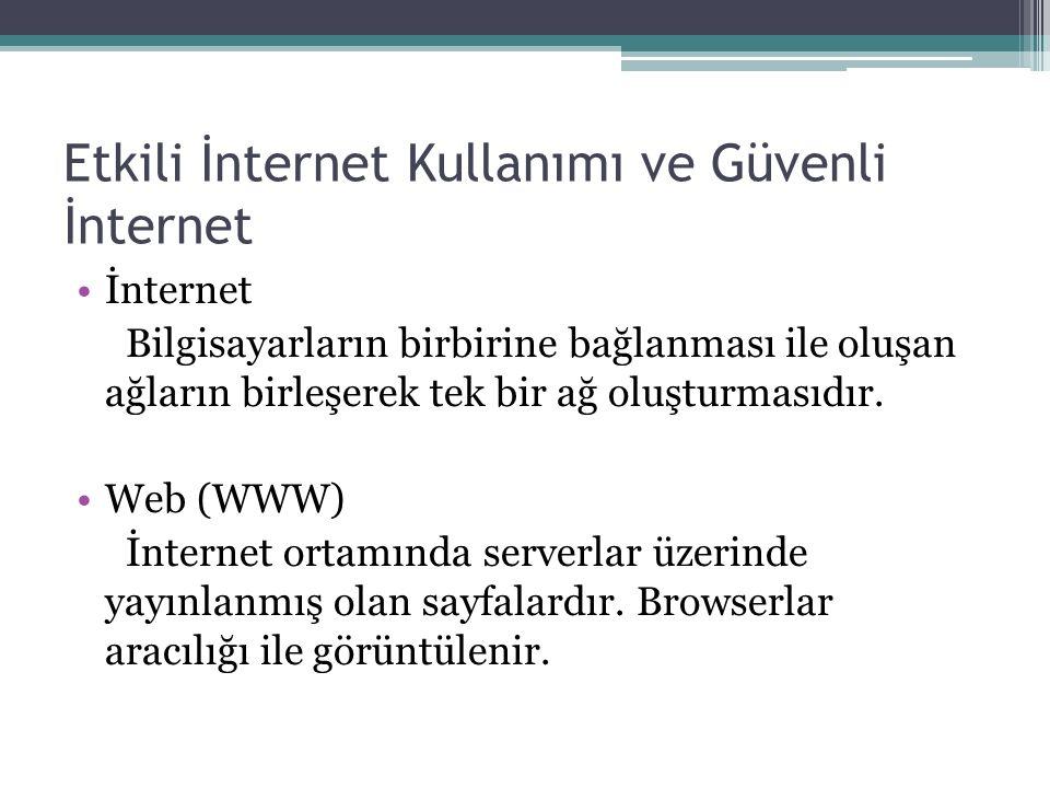 Etkili İnternet Kullanımı ve Güvenli İnternet İnternet Bilgisayarların birbirine bağlanması ile oluşan ağların birleşerek tek bir ağ oluşturmasıdır.