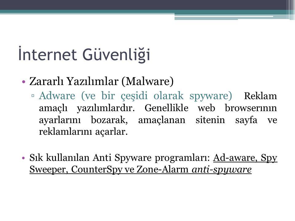 İnternet Güvenliği Zararlı Yazılımlar (Malware) ▫Adware (ve bir çeşidi olarak spyware) Reklam amaçlı yazılımlardır.