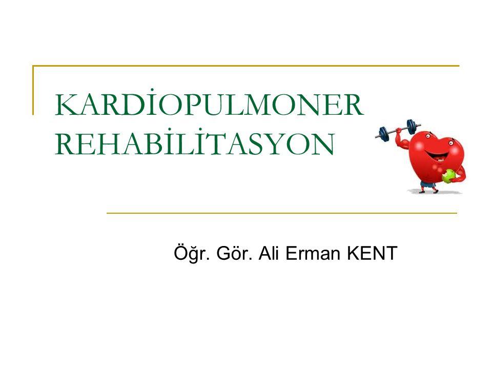 KARDİOPULMONER REHABİLİTASYON Öğr. Gör. Ali Erman KENT