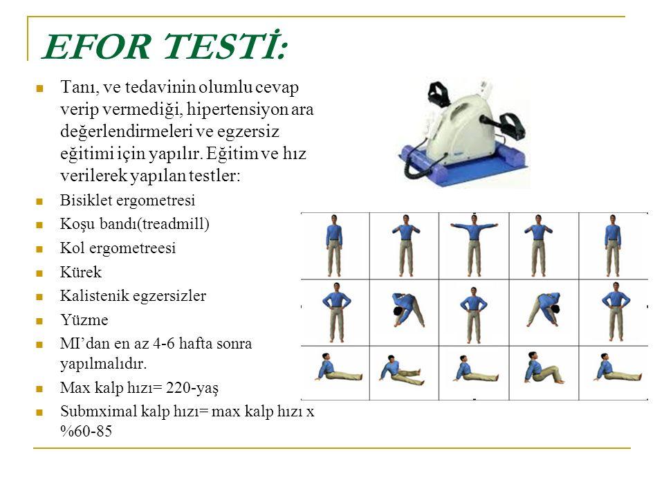EFOR TESTİ: Tanı, ve tedavinin olumlu cevap verip vermediği, hipertensiyon ara değerlendirmeleri ve egzersiz eğitimi için yapılır. Eğitim ve hız veril