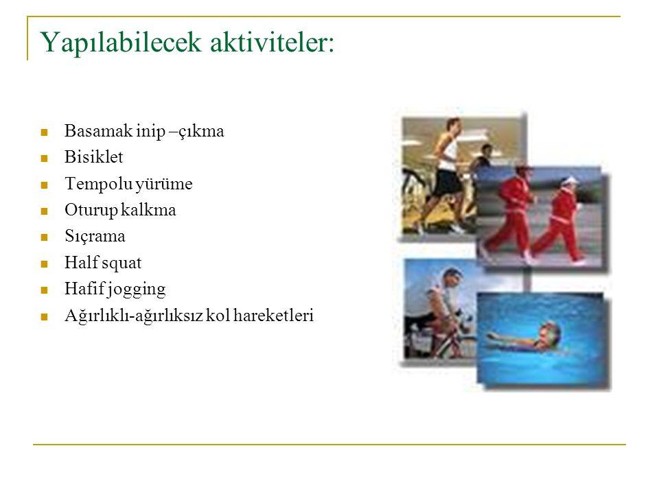 Yapılabilecek aktiviteler: Basamak inip –çıkma Bisiklet Tempolu yürüme Oturup kalkma Sıçrama Half squat Hafif jogging Ağırlıklı-ağırlıksız kol hareketleri