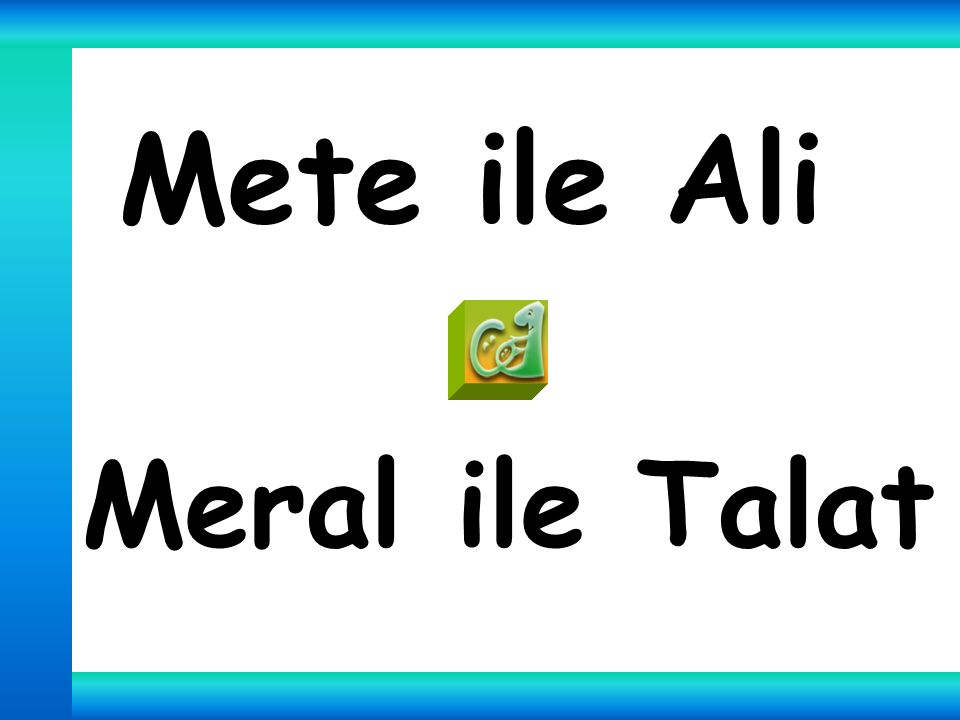 Mete ile Ali Meral ile Talat