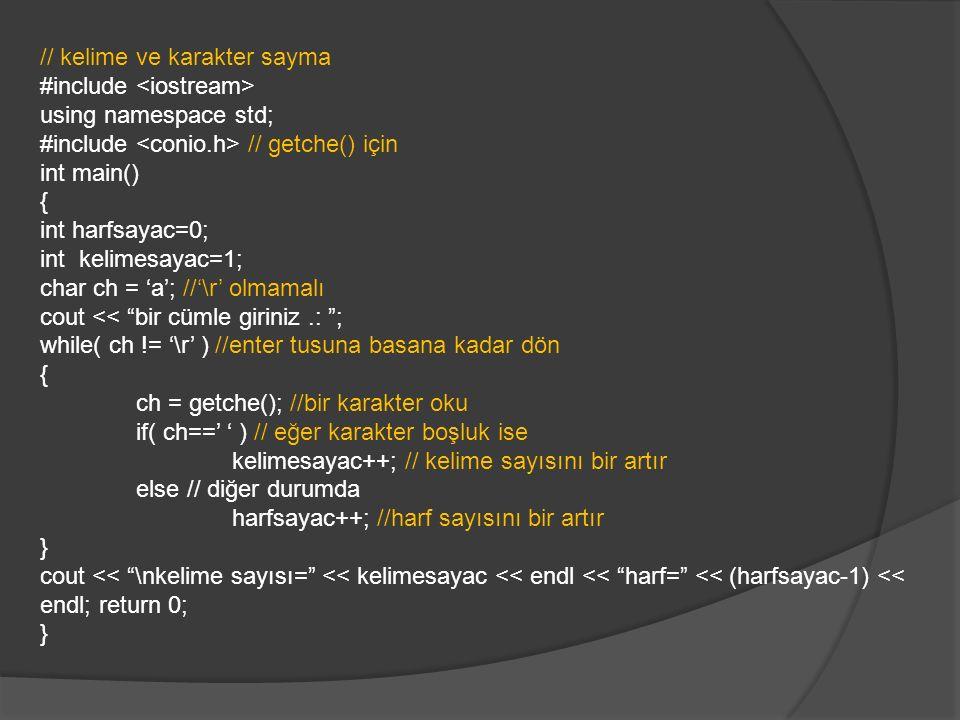 // kelime ve karakter sayma #include using namespace std; #include // getche() için int main() { int harfsayac=0; int kelimesayac=1; char ch = 'a'; //