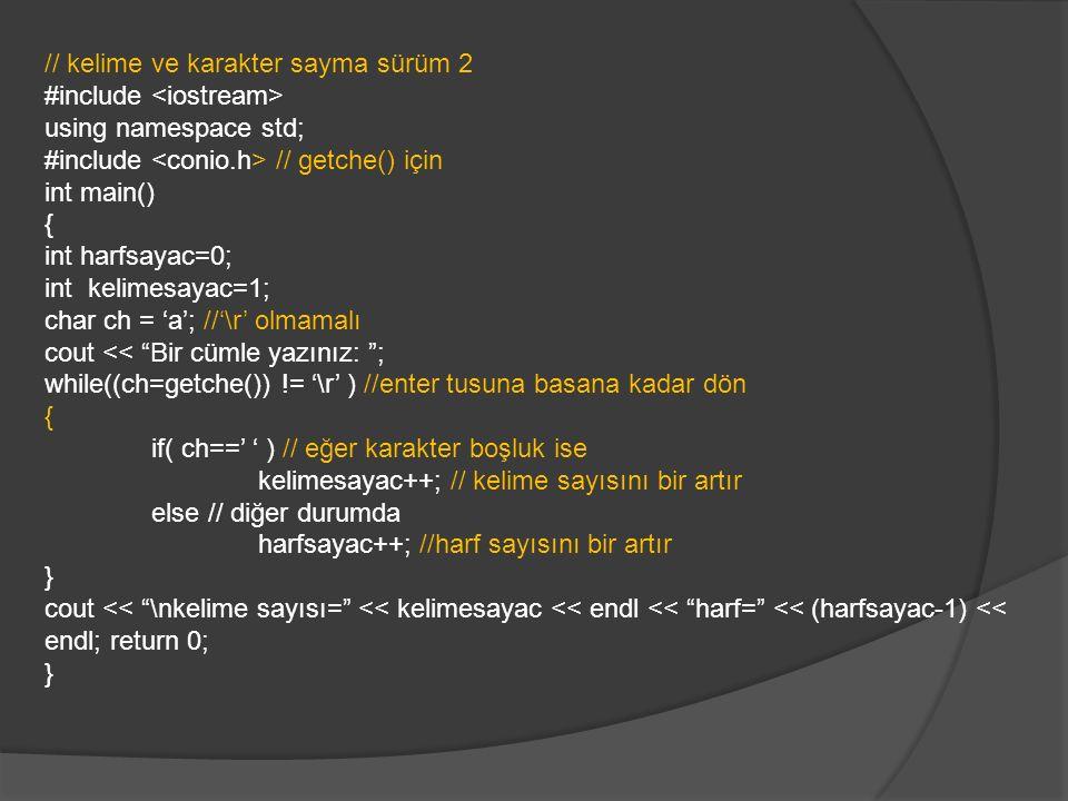 // kelime ve karakter sayma sürüm 2 #include using namespace std; #include // getche() için int main() { int harfsayac=0; int kelimesayac=1; char ch =