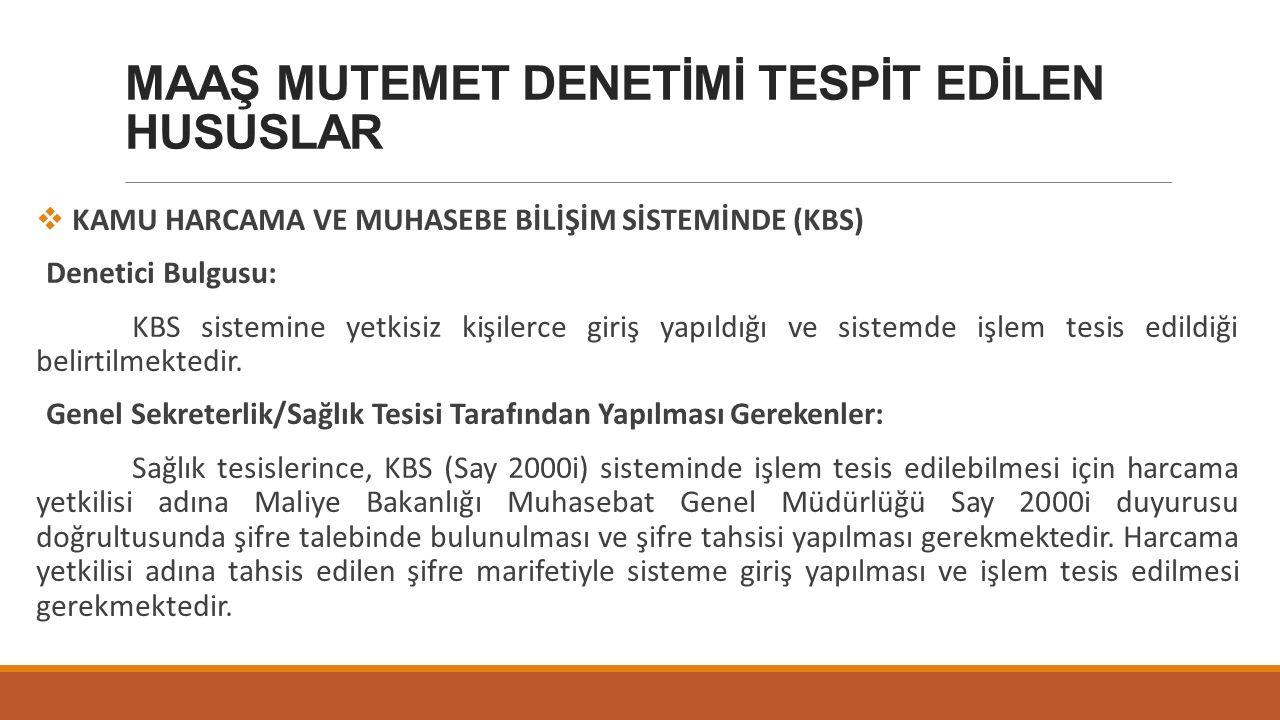 MAAŞ MUTEMET DENETİMİ TESPİT EDİLEN HUSUSLAR  KAMU HARCAMA VE MUHASEBE BİLİŞİM SİSTEMİNDE (KBS) Denetici Bulgusu: KBS sistemine yetkisiz kişilerce gi