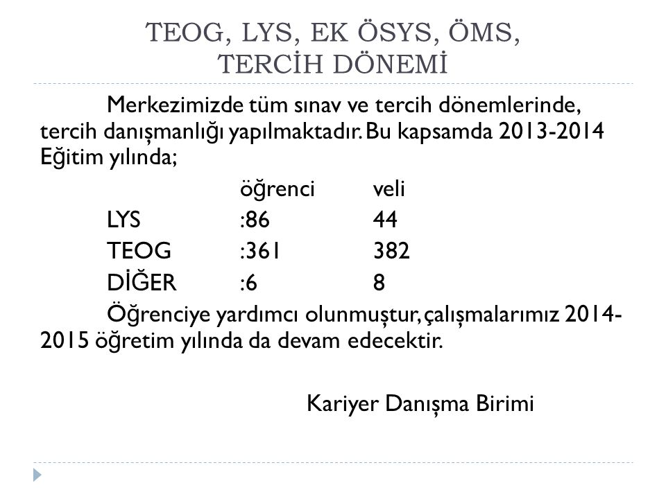 TEOG, LYS, EK ÖSYS, ÖMS, TERCİH DÖNEMİ Merkezimizde tüm sınav ve tercih dönemlerinde, tercih danışmanlı ğ ı yapılmaktadır. Bu kapsamda 2013-2014 E ğ i