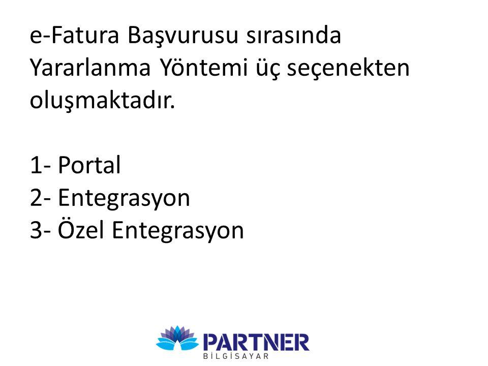 e-Fatura Başvurusu sırasında Yararlanma Yöntemi üç seçenekten oluşmaktadır. 1- Portal 2- Entegrasyon 3- Özel Entegrasyon