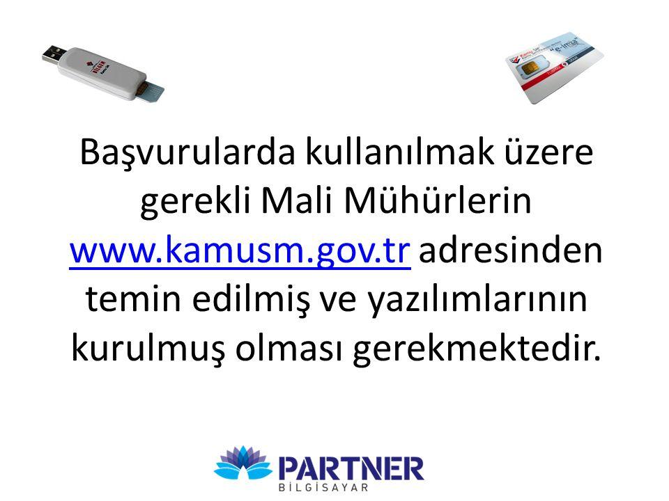 Başvurularda kullanılmak üzere gerekli Mali Mühürlerin www.kamusm.gov.tr adresinden temin edilmiş ve yazılımlarının kurulmuş olması gerekmektedir. www