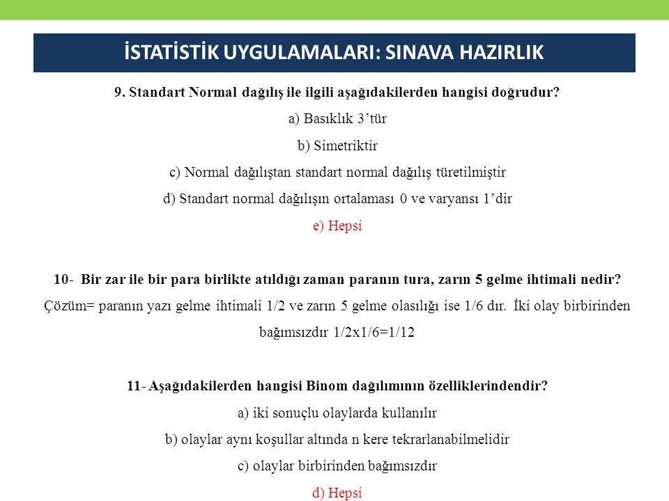 9. Standart Normal dağılış ile ilgili aşağıdakilerden hangisi doğrudur? a) Basıklık 3'tür b) Simetriktir c) Normal dağılıştan standart normal dağılış