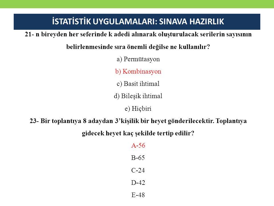 21- n bireyden her seferinde k adedi alınarak oluşturulacak serilerin sayısının belirlenmesinde sıra önemli değilse ne kullanılır? a) Permütasyon b) K