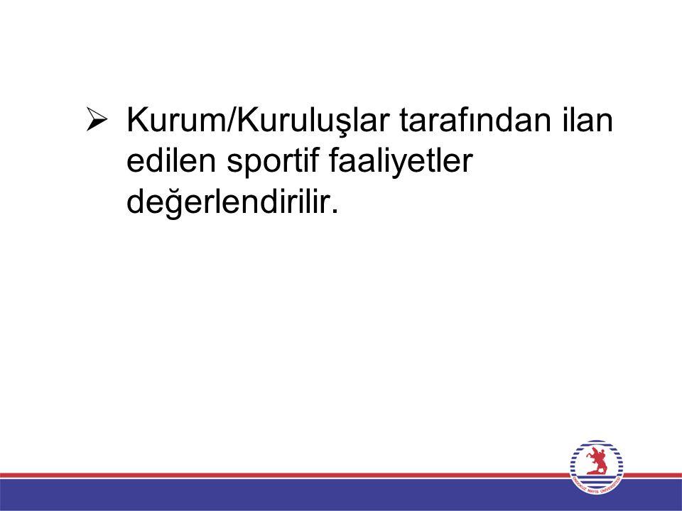  Kurum/Kuruluşlar tarafından ilan edilen sportif faaliyetler değerlendirilir.