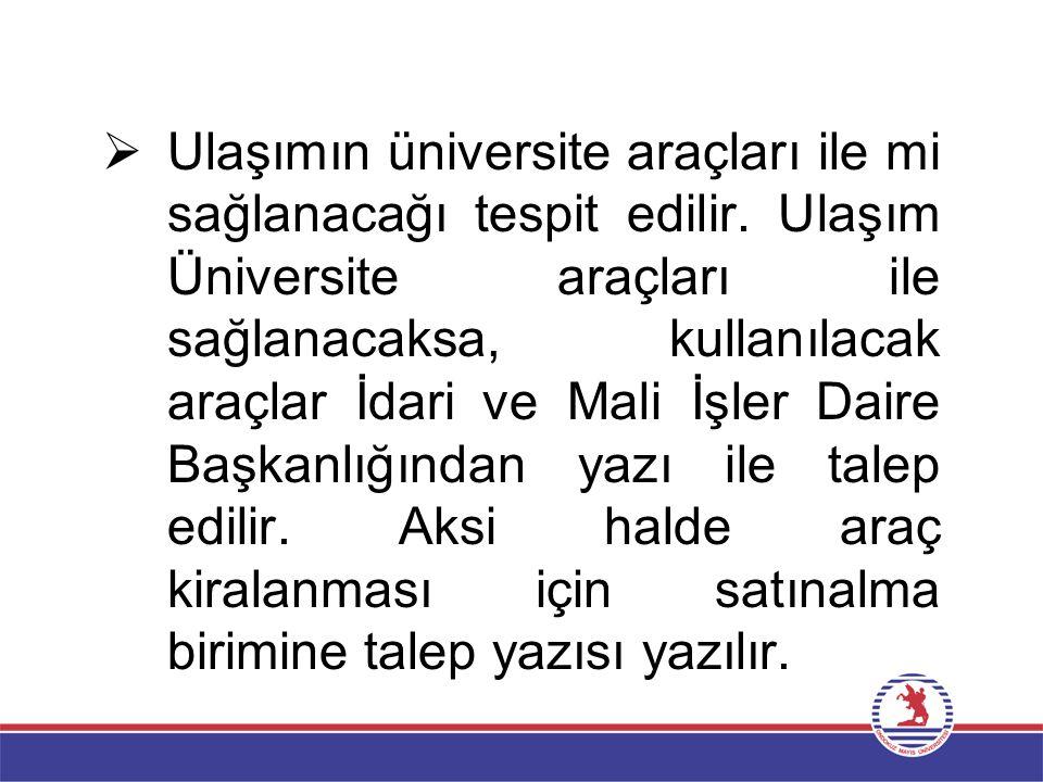  Ulaşımın üniversite araçları ile mi sağlanacağı tespit edilir.