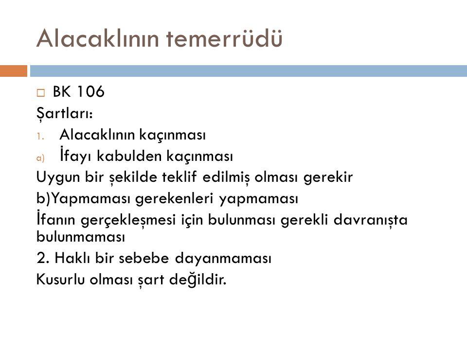 Alacaklının temerrüdü  BK 106 Şartları: 1. Alacaklının kaçınması a) İ fayı kabulden kaçınması Uygun bir şekilde teklif edilmiş olması gerekir b)Yapma