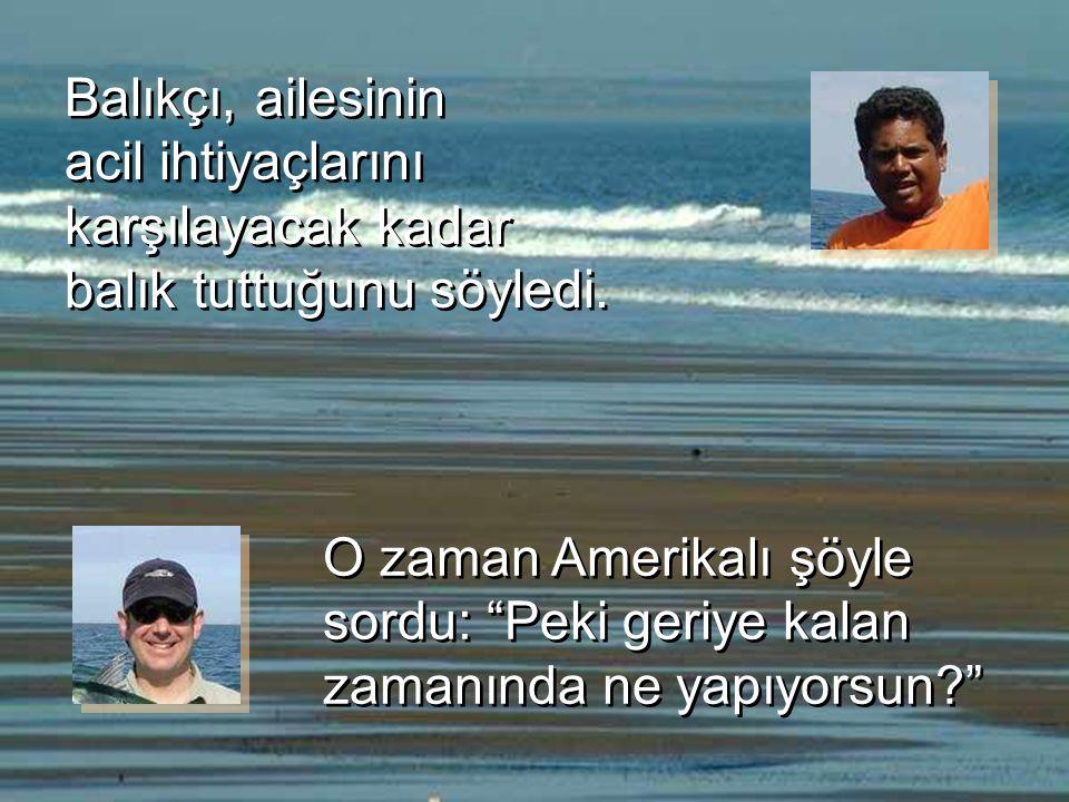 Balıkçı, ailesinin acil ihtiyaçlarını karşılayacak kadar balık tuttuğunu söyledi.