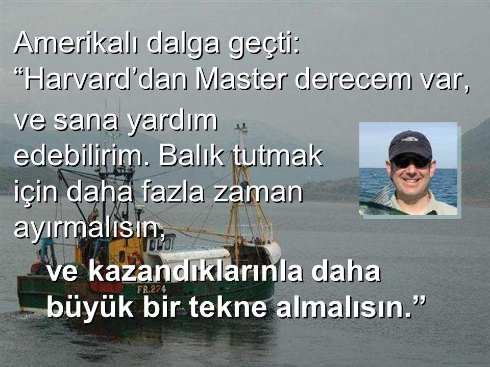 Amerikalı dalga geçti: Harvard'dan Master derecem var, ve kazandıklarınla daha büyük bir tekne almalısın. ve sana yardım edebilirim.