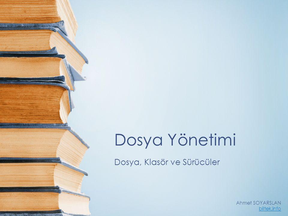 Dosya Yönetimi Dosya, Klasör ve Sürücüler Ahmet SOYARSLAN biltek.info