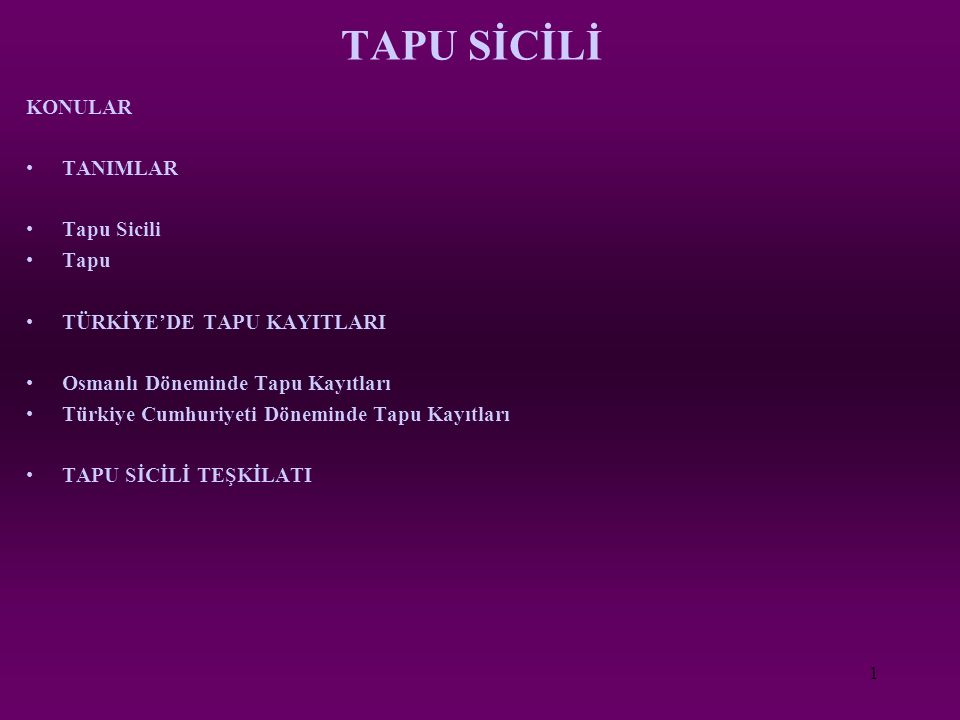 1 TAPU SİCİLİ KONULAR TANIMLAR Tapu Sicili Tapu TÜRKİYE'DE TAPU KAYITLARI Osmanlı Döneminde Tapu Kayıtları Türkiye Cumhuriyeti Döneminde Tapu Kayıtlar