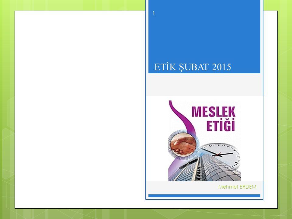 MESLEKİ ETİK- ŞUBAT 2015 MESLEKİ ETİK ETİK ŞUBAT 2015 Mehmet ERDEM 1